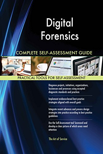 Digital Forensics All-Inclusive Self-Assessment - More than 620 Success Criteria, Instant Visual Insights, Comprehensive Spreadsheet Dashboard, Auto-Prioritized for Quick Results