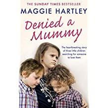 Denied a Mummy: The heartbreaking story of three little children searching for someone to love them. (A Maggie Hartley Foster Carer Story) (English Edition)