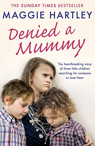 Denied a Mummy: The heartbreaking story of three little children searching for someone to love them. (A Maggie Hartley Foster Carer Story) (English Edition) por Maggie Hartley