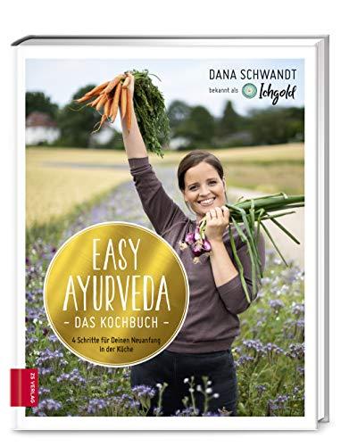 Easy Ayurveda _ Das Kochbuch: 4 Schritte für deinen Neuanfang in der Küche