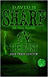 The Dust: Book Three - Sanctum by David H Sharp