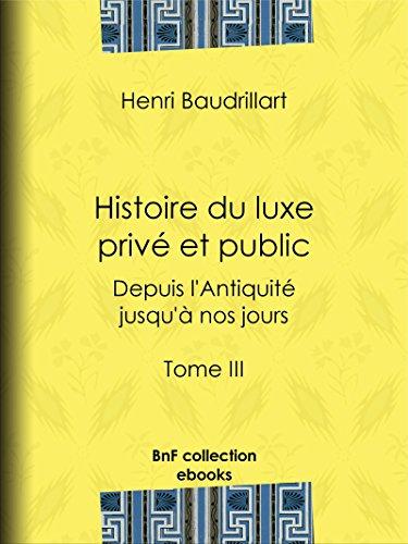 Histoire du luxe privé et public depuis l'Antiquité jusqu'à nos jours: Tome III - Le Moyen Âge et la Renaissance par Henri Baudrillart