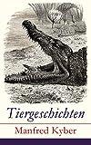 Tiergeschichten: Märchen und Fabeln: Das patentierte Krokodil + Jakob Krakel-Kakel + Onkel Nuckel + Die Haselmaushochzeit + Stumme Bitten + Auf freiem ... leichtsinnige Maus + Das Faultier und mehr