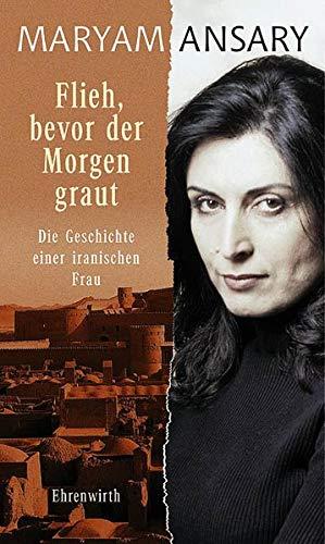 Flieh,bevor der Morgen graut. Die Geschichte einer iranischen Frau. (Ehrenwirth Sachbuch)