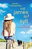 Mit James auf Sylt: Ein Glücksroman von Claudia Thesenfitz