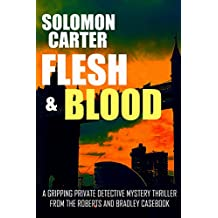 Flesh and Blood: A Gripping Private Detective Mystery Thriller from the Roberts and Bradley Casebook (English Edition)