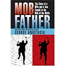 Mobfather: The Story of a Wife and a Son Caught in the Web of the Mafia by George Anastasia (2006-11-01)