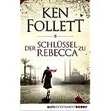 Der Schlüssel zu Rebecca: Thriller (Allgemeine Reihe. Bastei Lübbe Taschenbücher)