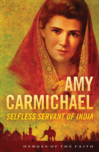 Amy Carmichael: Selfless Servant of India (Heroes of the Faith)