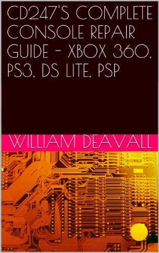 CD247'S COMPLETE CONSOLE REPAIR GUIDE - XBOX 360, PS3, DS LITE, PSP (English Edition)