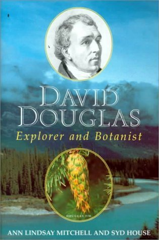 David Douglas: Explorer and Botanist by Mitchell, Ann Lindsay, House, Syd (1999) Hardcover