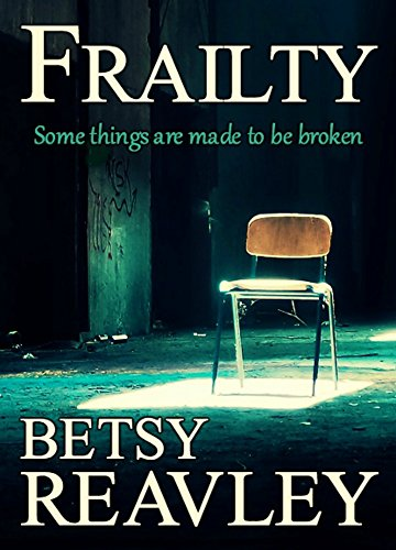 Frailty: a haunting psychological page-turner by [Reavley, Betsy]