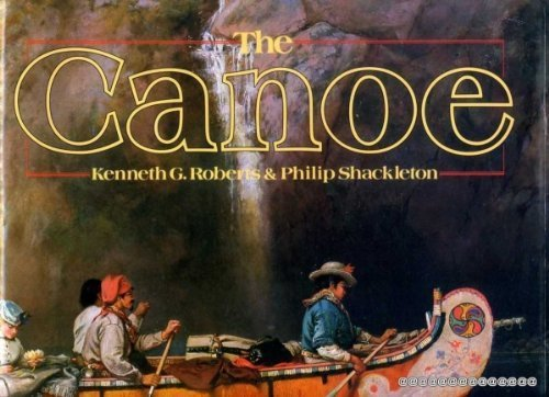 The Canoe: A History of the Craft from Panama to the Arctic F First edition by Roberts, Kenneth, Shackleton, Philip (1983) Hardcover
