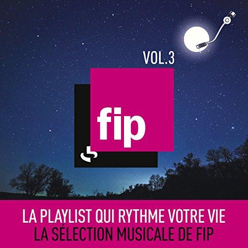 FIP, Vol. 3 : La playlist qui ...