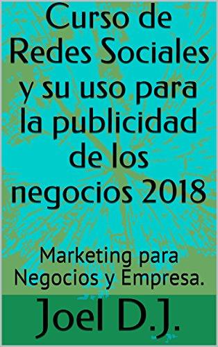 Curso de Redes Sociales y su uso para la publicidad de los  negocios 2018: Marketing para Negocios y  Empresa.