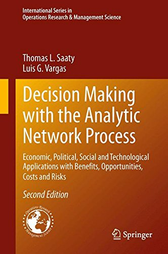 Decision Making with the Analytic Network Process: Economic, Political, Social and Technological Applications with Benefits, Opportunities, Costs and ... in Operations Research & Management Science)