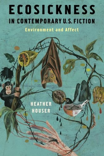 Ecosickness in Contemporary U.S. Fiction: Environment and Affect (Literature Now) by Heather Houser (2016-07-19)