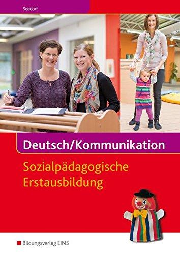 Deutsch / Kommunikation / Ein Arbeitsbuch für Kinderpflege und Sozialassistenz: Deutsch/Kommunikation - Sozialpädagogische Erstausbildung: Ein ... Kinderpflege und Sozialassistenz: Schülerband