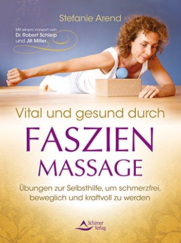 Vital und gesund durch Faszien-Massage- Übungen zur Selbsthilfe, um schmerzfrei, beweglich und kraftvoll zu werden (Power-bands übung)
