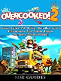Overcooked 2 Game, Switch, PS4, Online, Xbox One, Levels, Achievements, Tips, Cheats, Recipes, Characters, Guide Unofficial (English Edition)