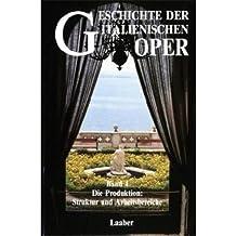 Geschichte der italienischen Oper, Teil: Systematischer Teil / Bd. 4 - Die Produktion: Struktur und Arbeitsbereiche