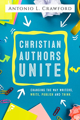 christian-authors-unite-changing-the-way-writers-write-publish-and-think-english-edition