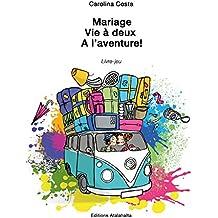 Mariage, vie à deux, à l'aventure ! : Livre-jeu