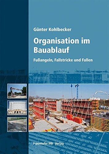 Organisation im Bauablauf.: Fußangeln, Fallstricke und Fallen.