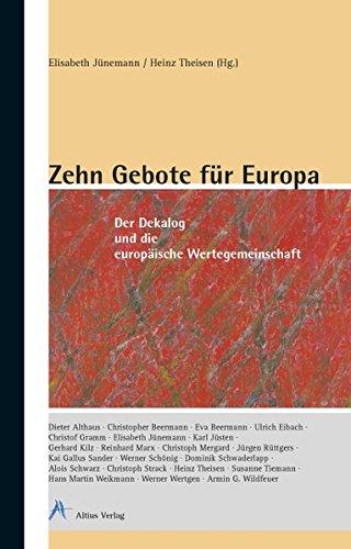 Zehn Gebote für Europa: Der Dekalog und die europäische Wertegemeinschaft