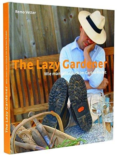 The lazy Gardener: Wie man sein Glück im Garten findet