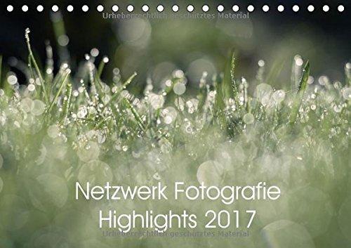 Netzwerk Fotografie Highlights 2017 (Tischkalender 2017 DIN A5 quer): Die besten Bilder des Jahres aus dem Netzwerk Fotografie (Monatskalender, 14 Seiten ) (CALVENDO Hobbys)