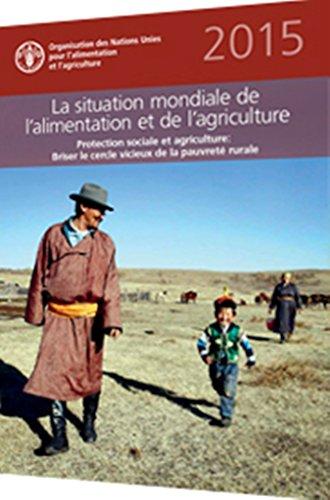 Lire en ligne La situation mondiale de l'alimentation et de l'agriculture 2015 (SOFA): Protection sociale et agriculture - briser le cercle vicieux de la pauvreté rurale (State of Food and Agriculture) pdf epub