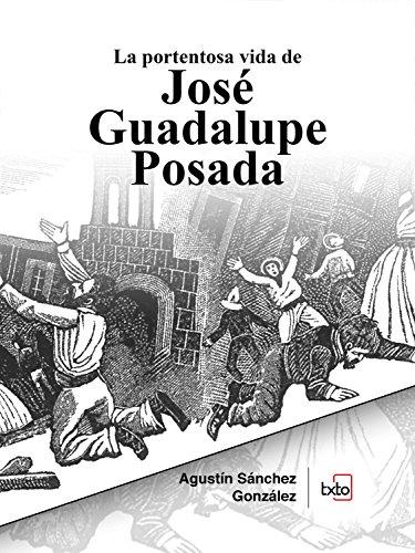 La portentosa vida de José Guadalupe Posada por Agustín Sánchez González