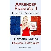 Aprender Francês II - Textos Paralelos (Português - Francês) Histórias Simples (Portuguese Edition)