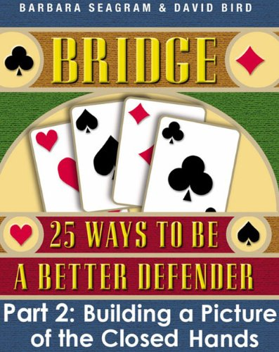 bridge-25-ways-to-be-a-better-defender-part-2-building-a-picture-of-the-closed-hands-english-edition