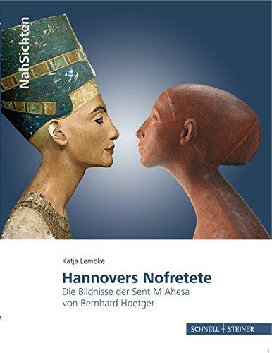 Hannovers Nofretete: Die Bildnisse der Sent M'Ahesa von Bernhard Hoetger (NahSichten, Band 2)