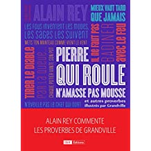 7e9aed5d21fe1 Pierre qui roule n amasse pas mousse et autres et autres proverbes. Alain  Rey