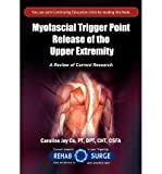 [ MYOFASCIAL TRIGGER POINT RELEASE OF THE UPPER EXTREMITY: A REVIEW OF CURRENT RESEARCH ] BY Dpt, Cht Csfa Caroline Joy Copt ( AUTHOR )Apr-17-2010 ( Paperback )