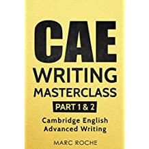 CAE Writing Masterclass (Parts 1 & 2) Cambridge English Advanced Writing (CAE Cambridge Advanced) (English Edition)