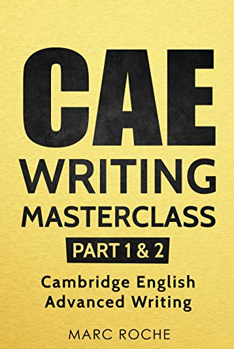 CAE Writing Masterclass (Parts 1 & 2) Cambridge English Advanced Writing (CAE Cambridge Advanced) (English Edition) por Marc Roche