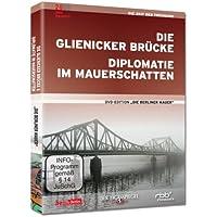 Die Glienicker Brücke / Diplomatie im Mauerschatten