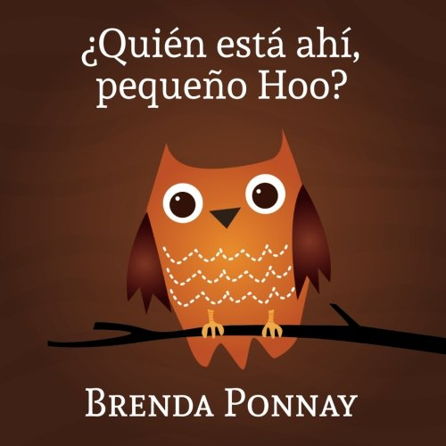 ¿Quién está ahí, Pequeño Hoo? (Xist Kids Spanish Books) por Brenda Ponnay