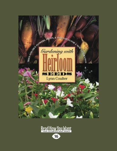 Gardening with Heirloom Seeds: Tried-and-True Flowers, Fruits, and Vegetables for a New Generation by Lynn Coulter (Large Print, 28 Dec 2012) Paperback
