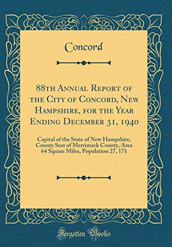 88th Annual Report of the City of Concord, New Hampshire, for the Year Ending December 31, 1940: Capital of the State of New Hampshire, County Seat of ... Miles, Population 27, 171 (Classic Reprint)