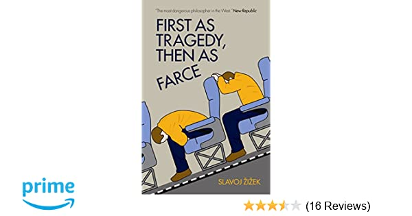 first as tragedy then as farce
