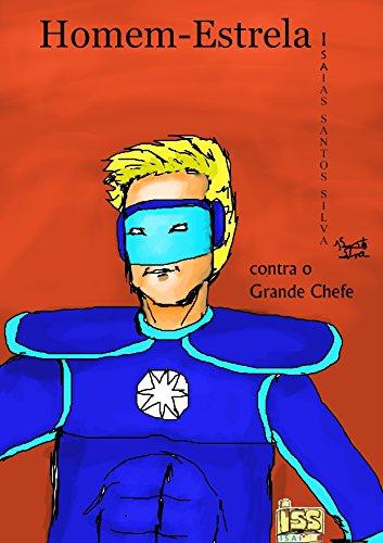 Homem estrela: Contra o Grande Chefe (surgir Livro 1) (Portuguese Edition) por isaias santos silva