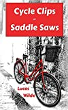 Cycle Clips or Saddle Saws: Inspirational and Amusing Quotes in Praise of Biking