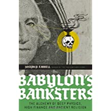 Babylon's Banksters: The Alchemy of Deep Physics, High Finance and Ancient Religion by Joseph P. Farrell (2010-06-01)