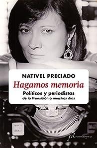 Hagamos memoria: Políticos y periodistas de la Transición a nuestros días par Nativel Preciado