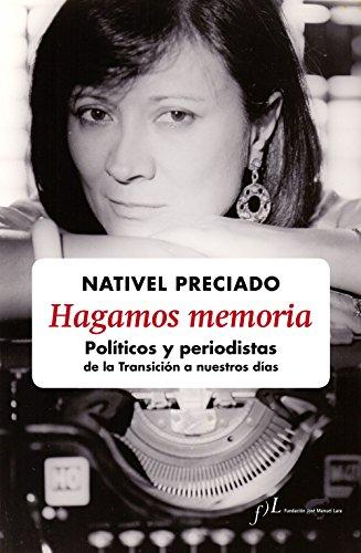 Hagamos Memoria. Políticos Y Periodistas De La Transición A Nuestros Días por Nativel Preciado
